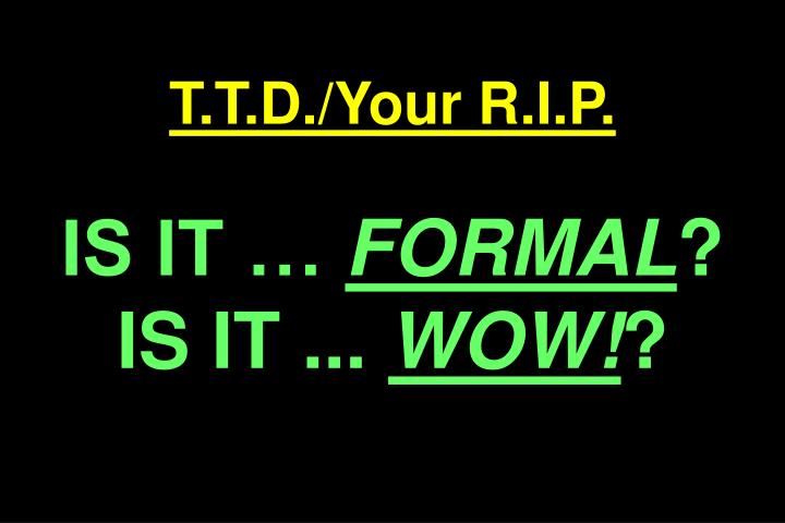 T.T.D./Your R.I.P.