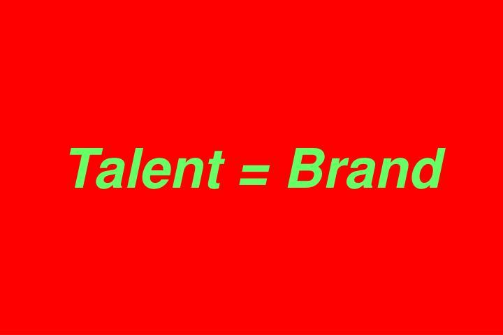 Talent = Brand