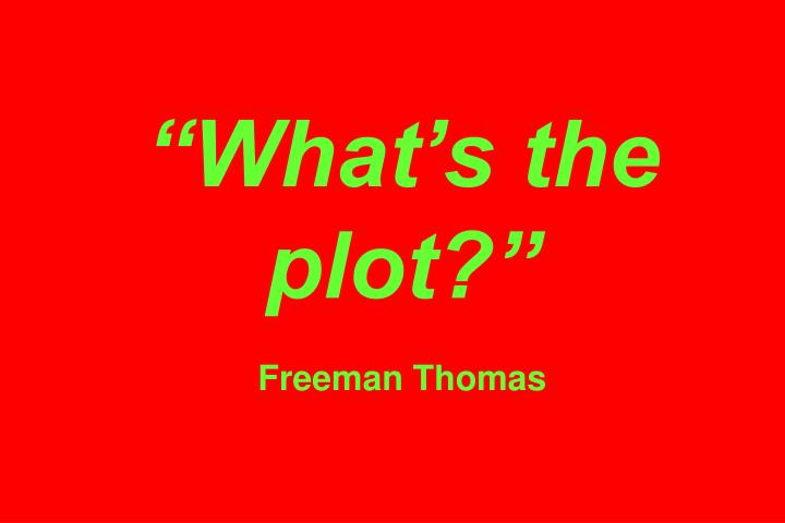 """""""What's the plot?"""""""