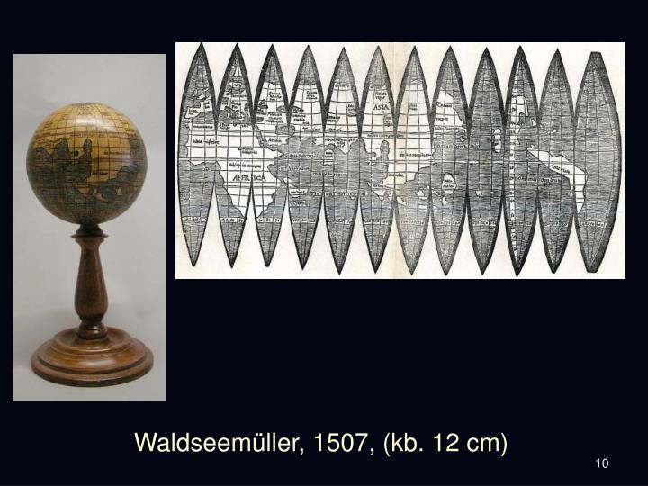 Waldseemüller, 1507, (kb. 12 cm)