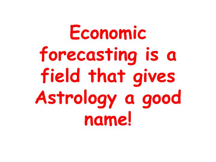 Economic forecasting is a field that gives astrology a good name