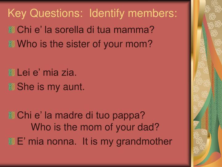 Key Questions:  Identify members: