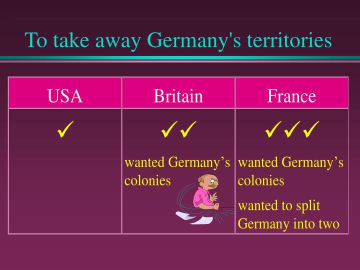 To take away Germany's territories
