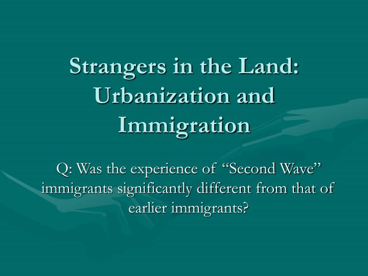 Strangers in the land urbanization and immigration