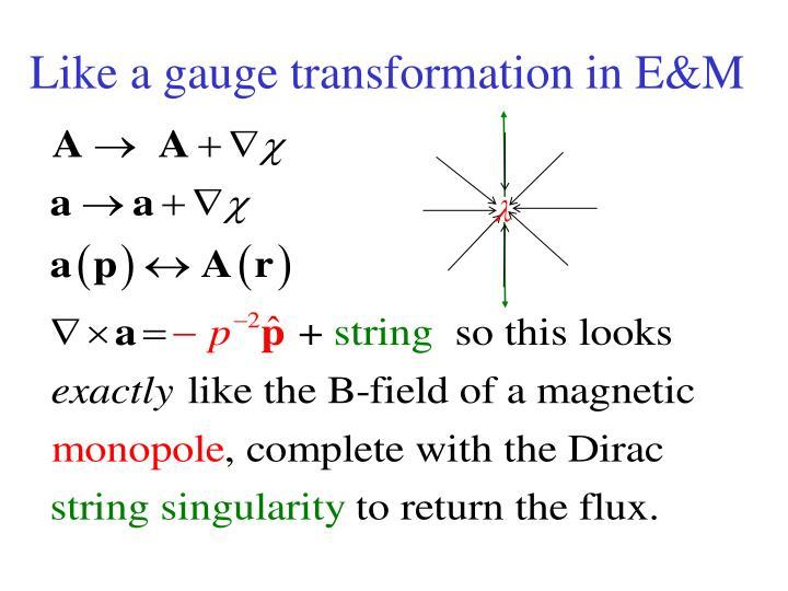 Like a gauge transformation in E&M