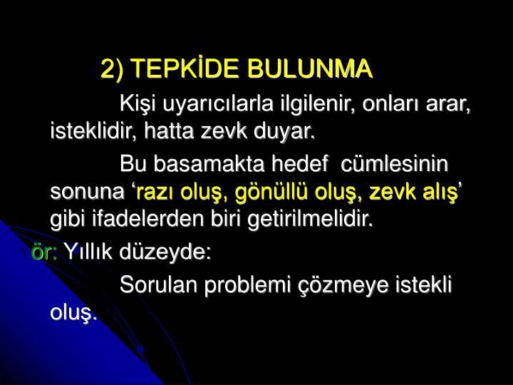 2) TEPKİDE BULUNMA