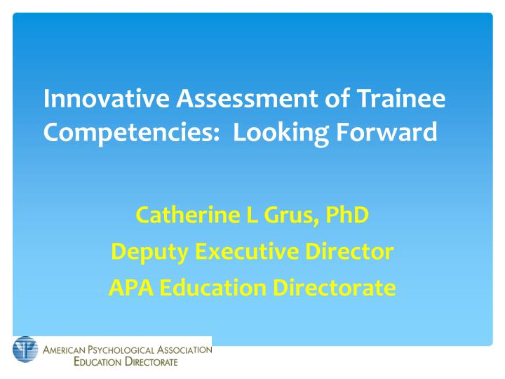 Innovative assessment of trainee competencies looking forward