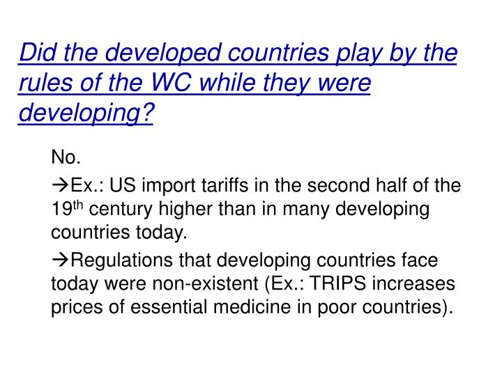 Did the developed countries play by the rules of the WC while they were developing?