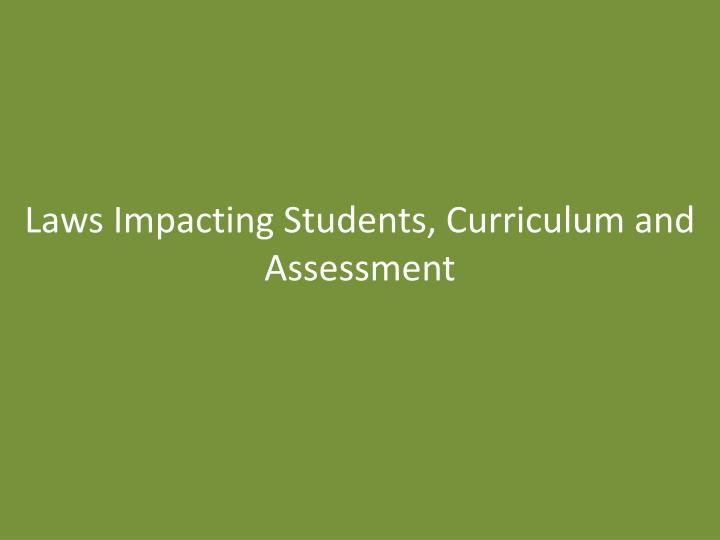 Laws Impacting Students, Curriculum and Assessment