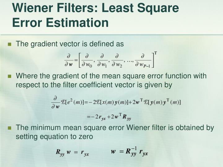 Wiener Filters: Least Square Error Estimation