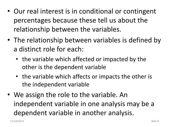Our real interest is in conditional or contingent percentages because these tell us about the relationship between the variables.