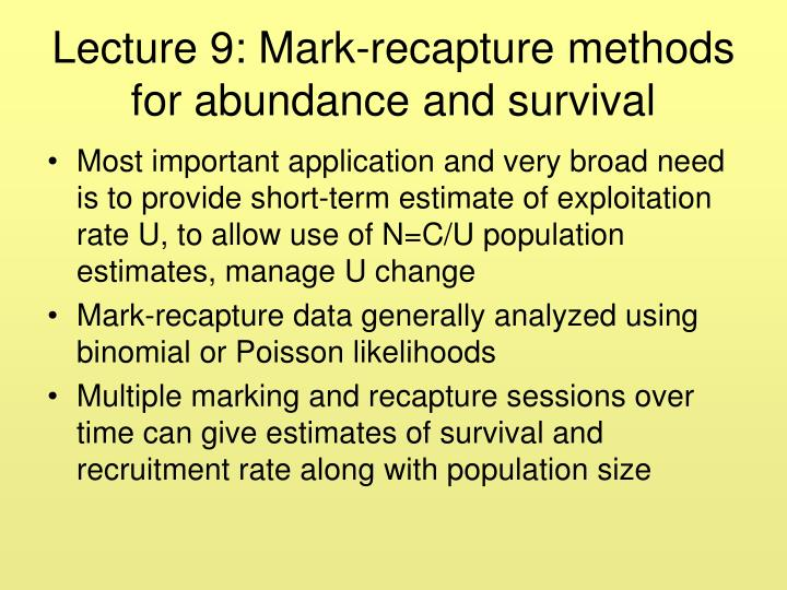Lecture 9 mark recapture methods for abundance and survival