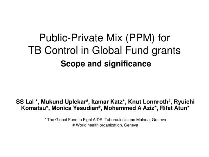 Public private mix ppm for tb control in global fund grants scope and significance