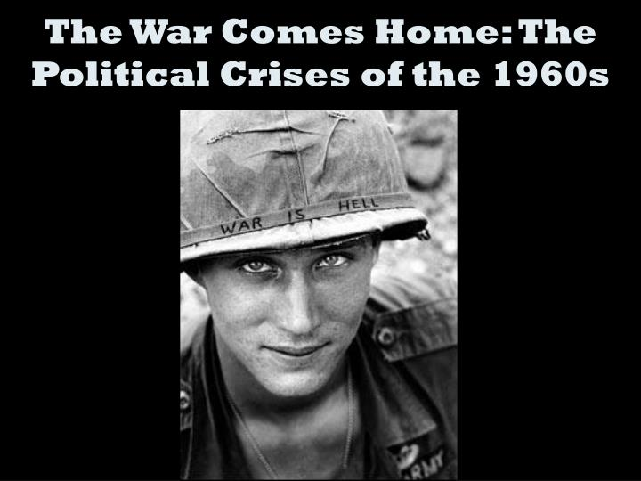 the war comes home the political crises of the 1960s