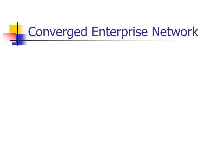 Converged Enterprise Network