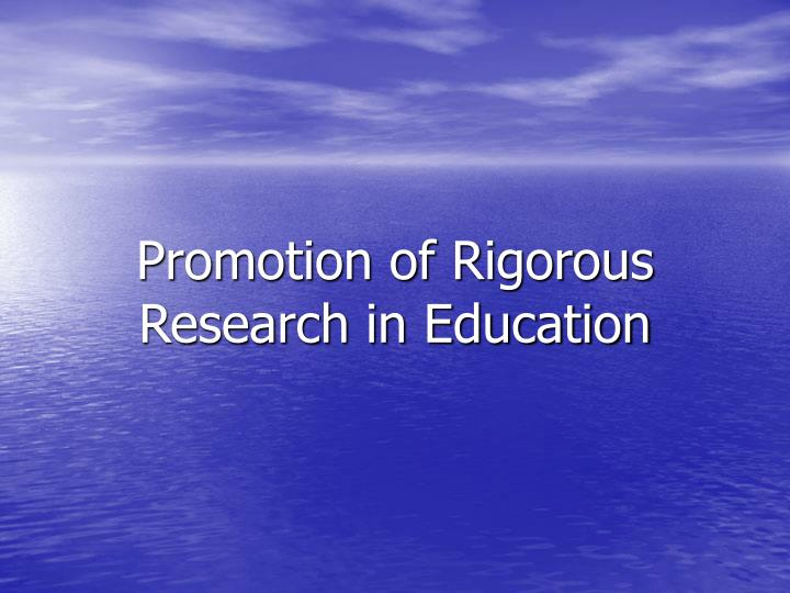 Promotion of Rigorous Research in Education