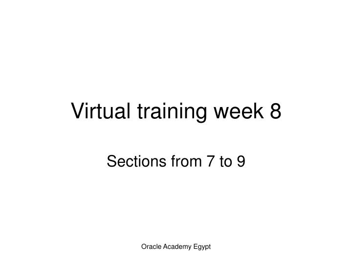 Virtual training week 8
