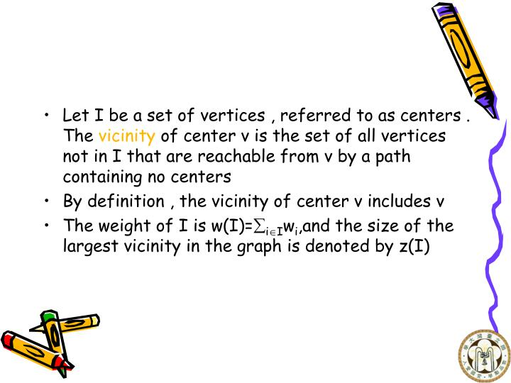 Let I be a set of vertices , referred to as centers . The