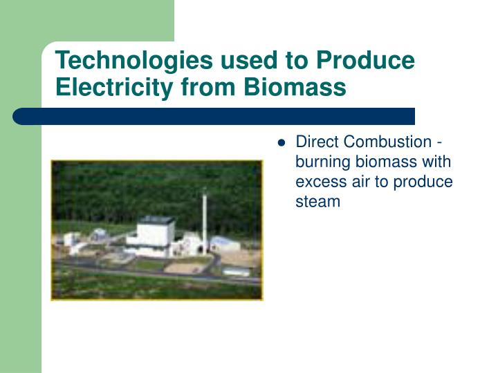 Technologies used to Produce Electricity from Biomass