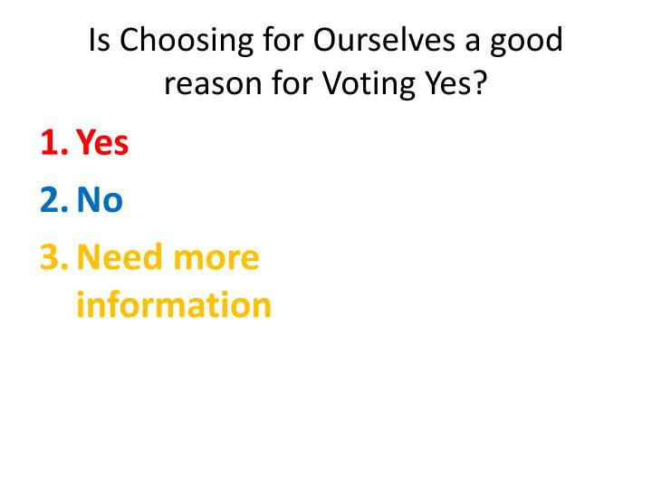 Is Choosing for Ourselves a good reason for Voting Yes?
