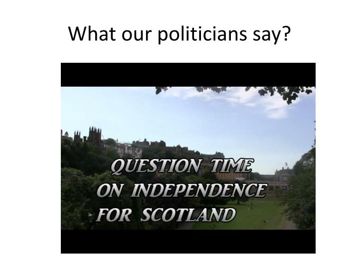 What our politicians say?