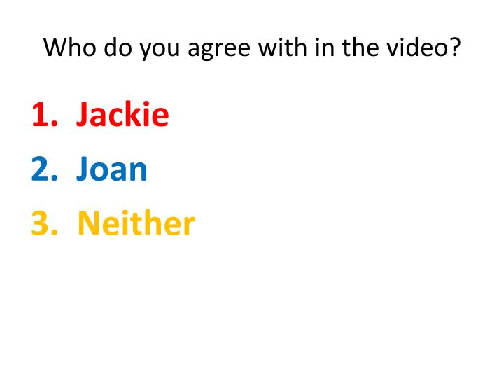 Who do you agree with in the video?