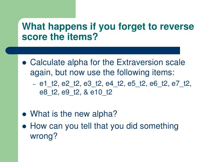 What happens if you forget to reverse score the items?