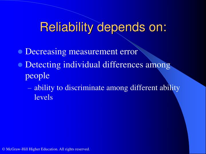 Reliability depends on: