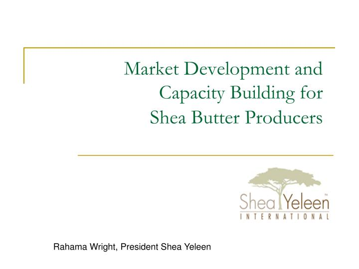 Market development and capacity building for shea butter producers