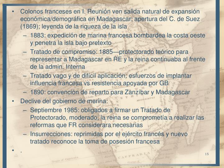 Colonos franceses en I. Reunión ven salida natural de expansión económica/demográfica en Madagascar; apertura del C. de Suez (1869); leyenda de la riqueza de la isla