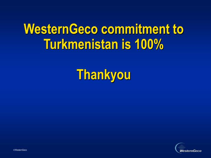 WesternGeco commitment to Turkmenistan is 100%