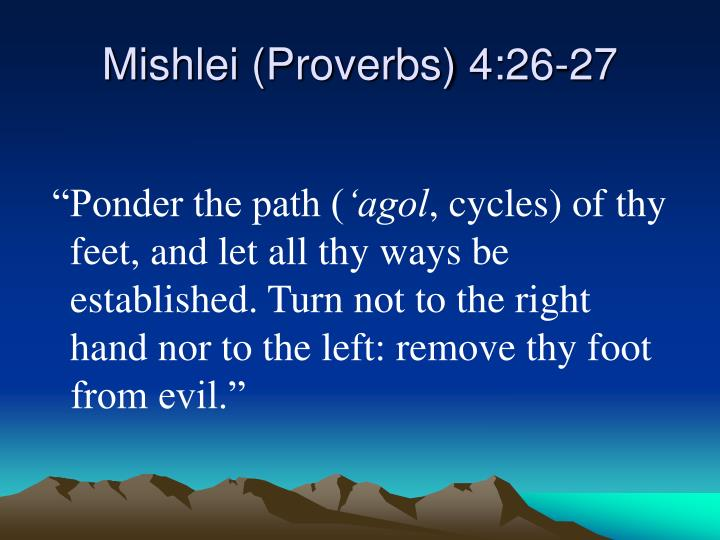 Mishlei (Proverbs) 4:26-27