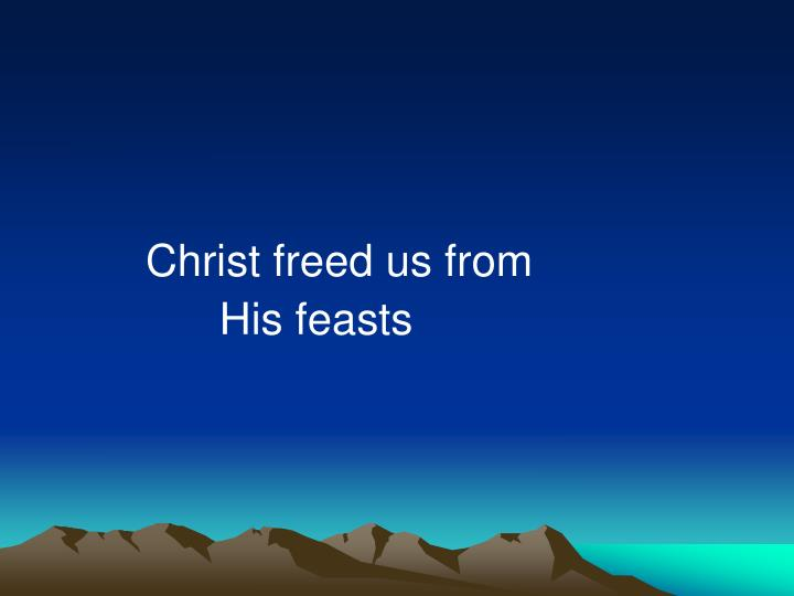 Christ freed us from