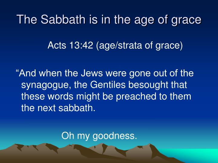 The Sabbath is in the age of grace