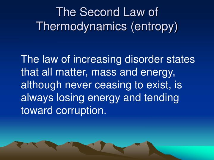 The Second Law of Thermodynamics (entropy)