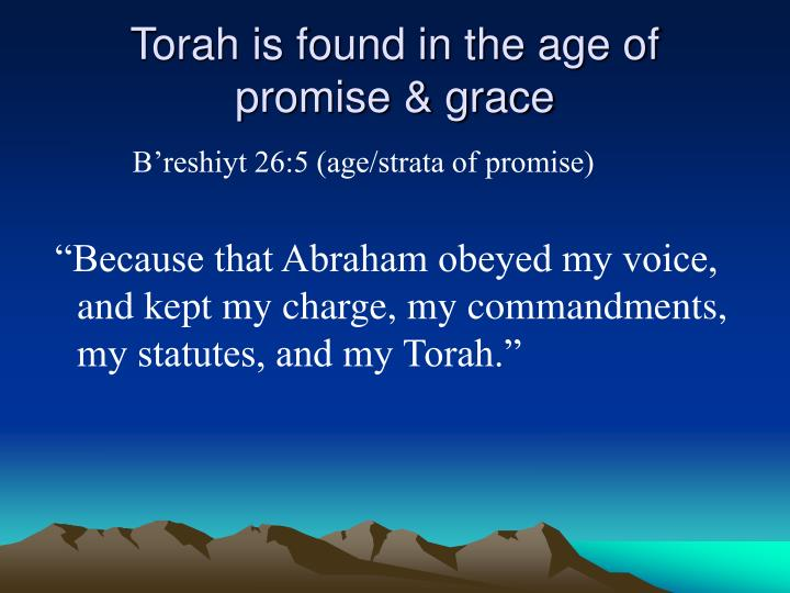 Torah is found in the age of promise & grace
