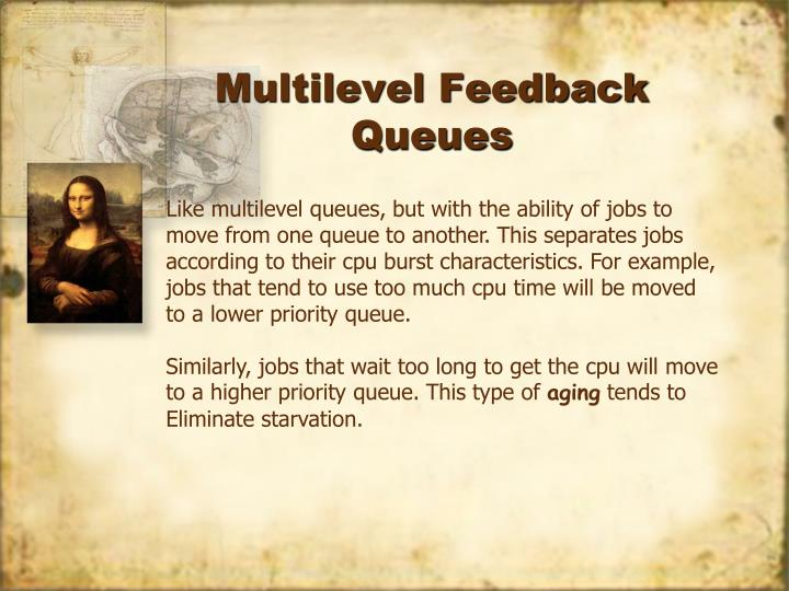 Like multilevel queues, but with the ability of jobs to
