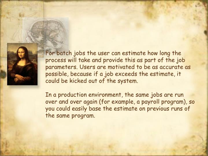 For batch jobs the user can estimate how long the