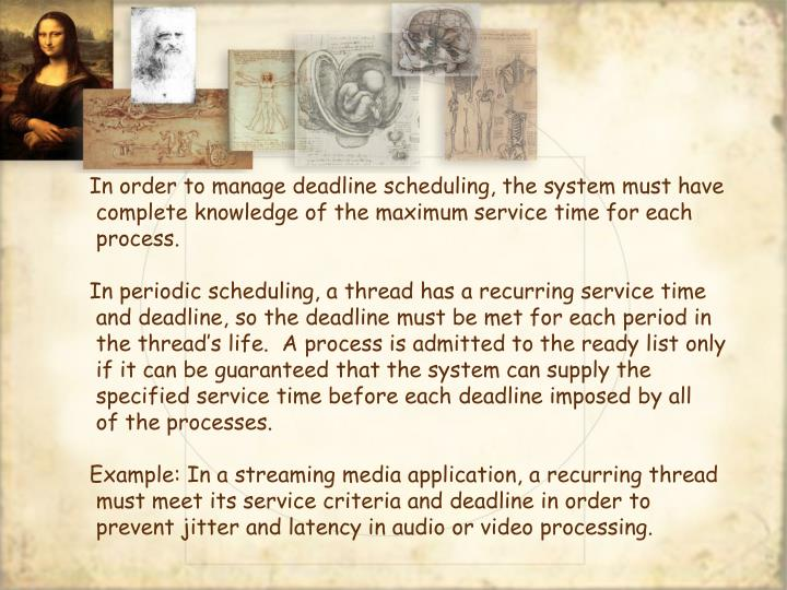 In order to manage deadline scheduling, the system must have