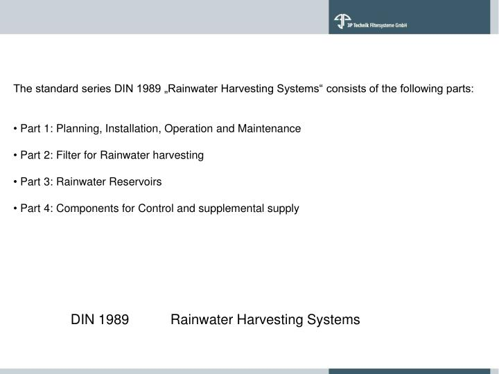 "The standard series DIN 1989 ""Rainwater Harvesting Systems"" consists of the following parts:"