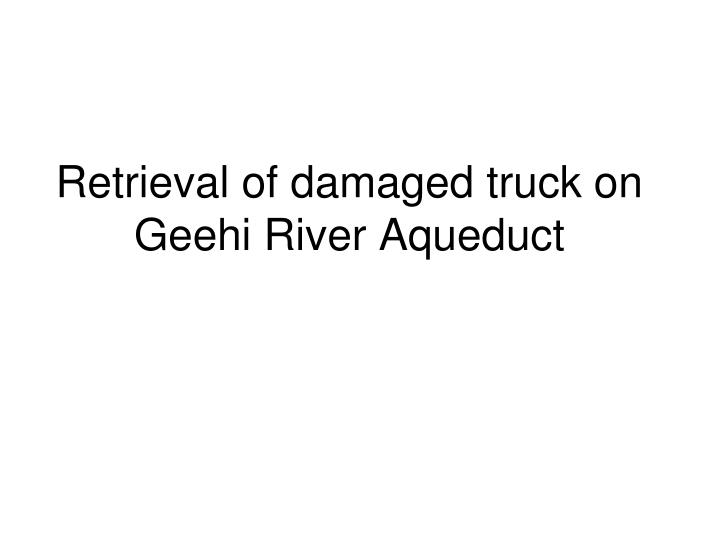 retrieval of damaged truck on geehi river aqueduct