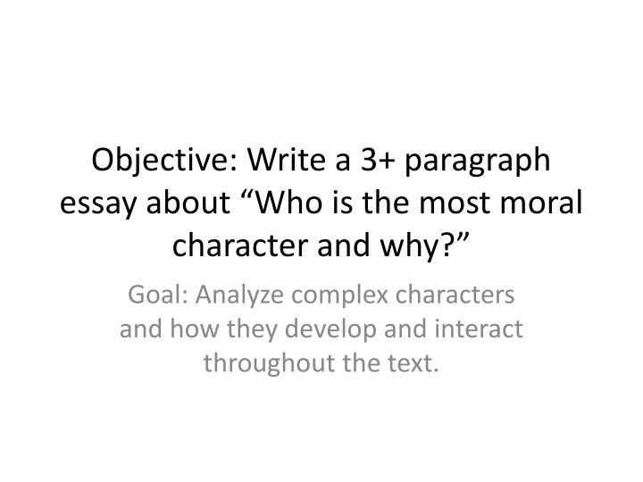 Objective write a 3 paragraph essay about who is the most moral character and why