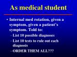 as medical student