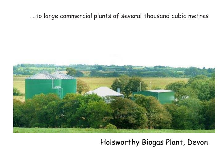 ….to large commercial plants of several thousand cubic metres