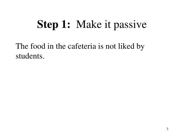 Step 1 make it passive