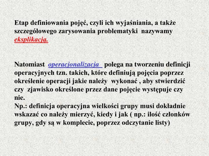 Etap definiowania pojęć, czyli ich wyjaśniania, a także szczegółowego zarysowania problematyki  nazywamy