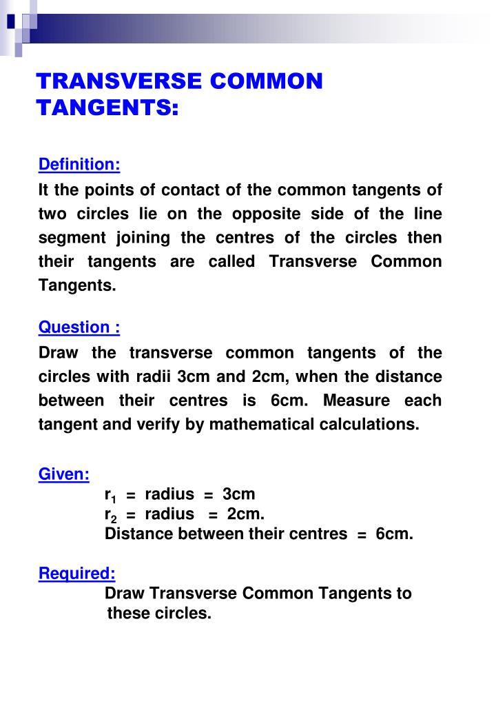 TRANSVERSE COMMON TANGENTS: