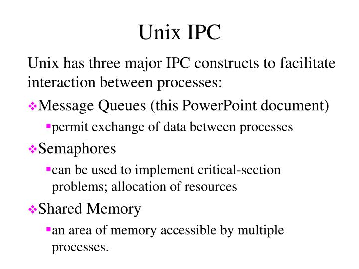Unix has three major IPC constructs to facilitate interaction between processes: