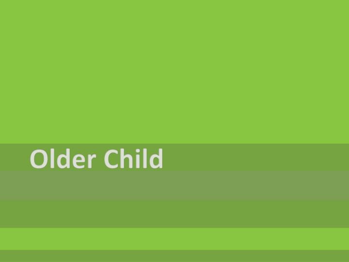Older Child