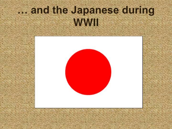 … and the Japanese during WWII